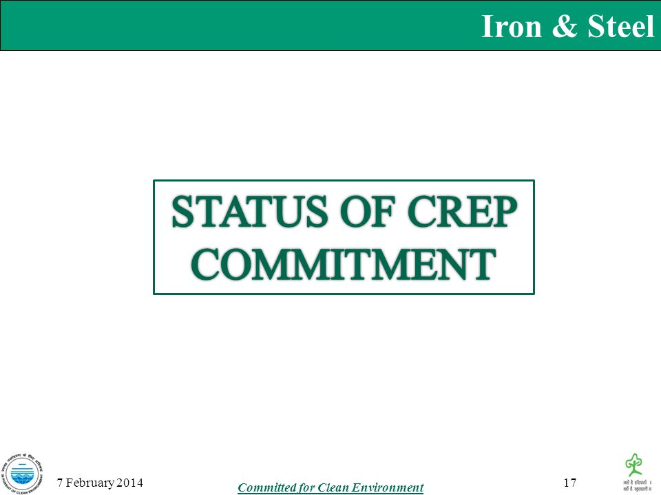 Iron & Steel 7 February 201417 Committed for Clean Environment