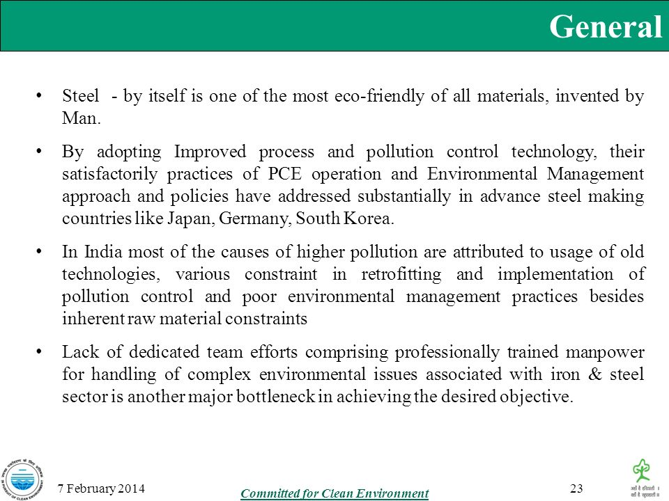 General 7 February 2014 Steel - by itself is one of the most eco-friendly of all materials, invented by Man. By adopting Improved process and pollutio
