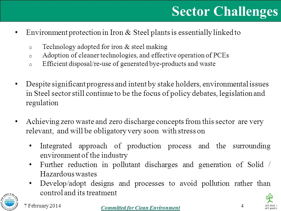 Sector Challenges 7 February 2014 Environment protection in Iron & Steel plants is essentially linked to o Technology adopted for iron & steel making