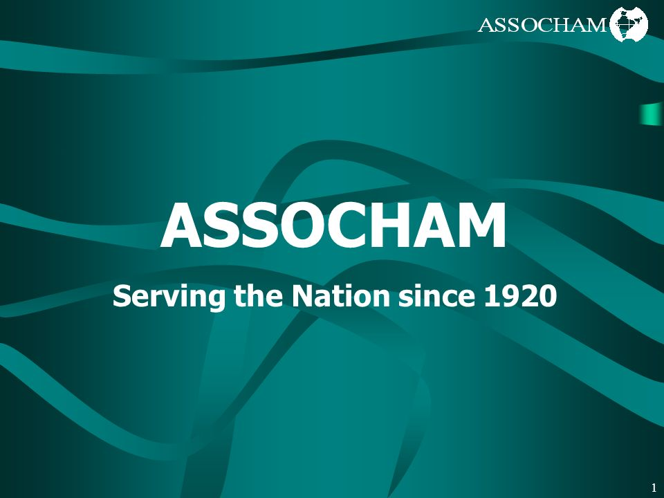 1 ASSOCHAM Serving the Nation since 1920