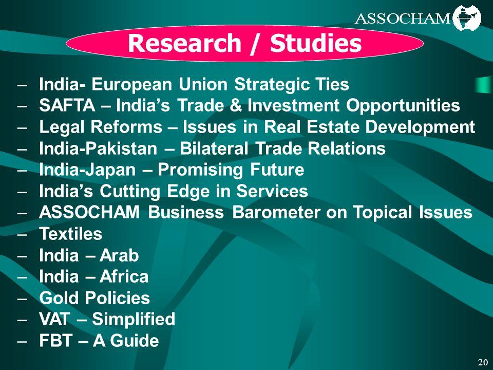 20 Research / Studies –India- European Union Strategic Ties –SAFTA – Indias Trade & Investment Opportunities –Legal Reforms – Issues in Real Estate De