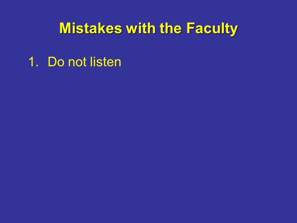 Mistakes with the Faculty 1.Do not listen