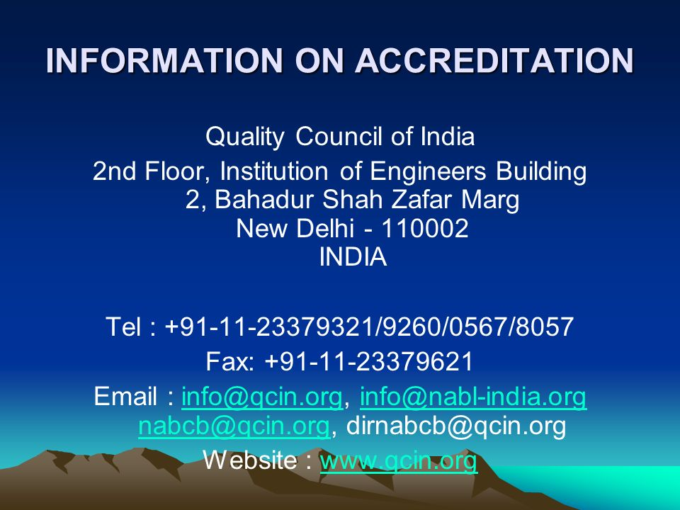 INFORMATION ON ACCREDITATION Quality Council of India 2nd Floor, Institution of Engineers Building 2, Bahadur Shah Zafar Marg New Delhi - 110002 INDIA