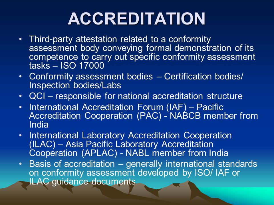 ACCREDITATION Third-party attestation related to a conformity assessment body conveying formal demonstration of its competence to carry out specific c