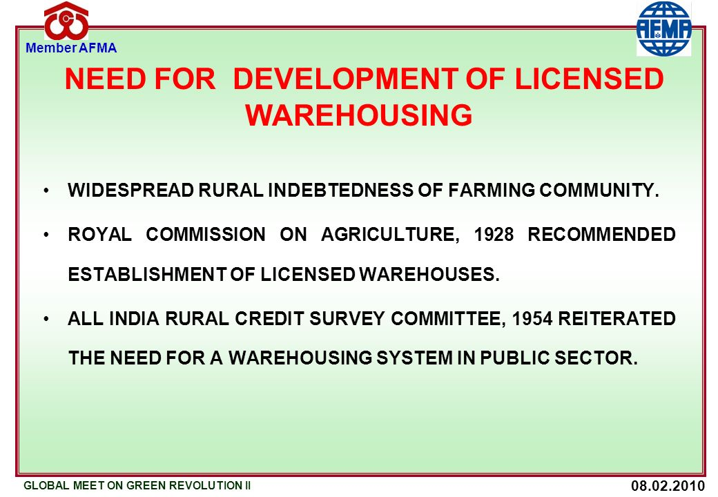 08.02.2010 GLOBAL MEET ON GREEN REVOLUTION II Member AFMA NEED FOR DEVELOPMENT OF LICENSED WAREHOUSING WIDESPREAD RURAL INDEBTEDNESS OF FARMING COMMUNITY.