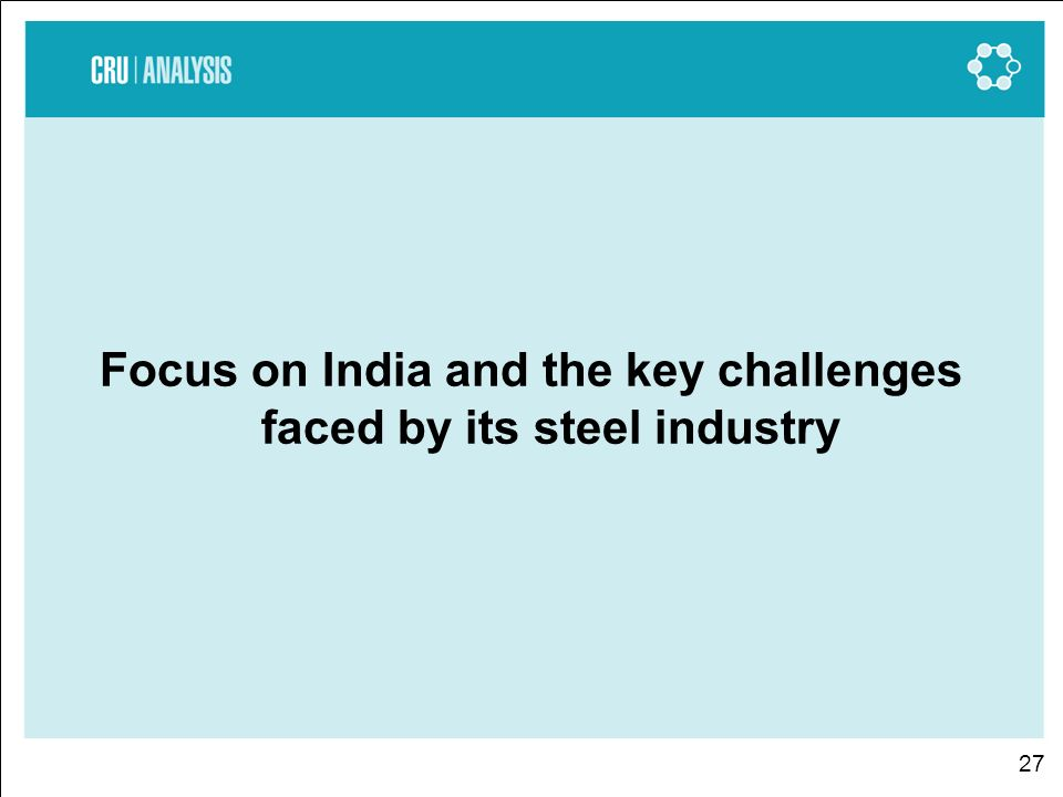 27 Focus on India and the key challenges faced by its steel industry