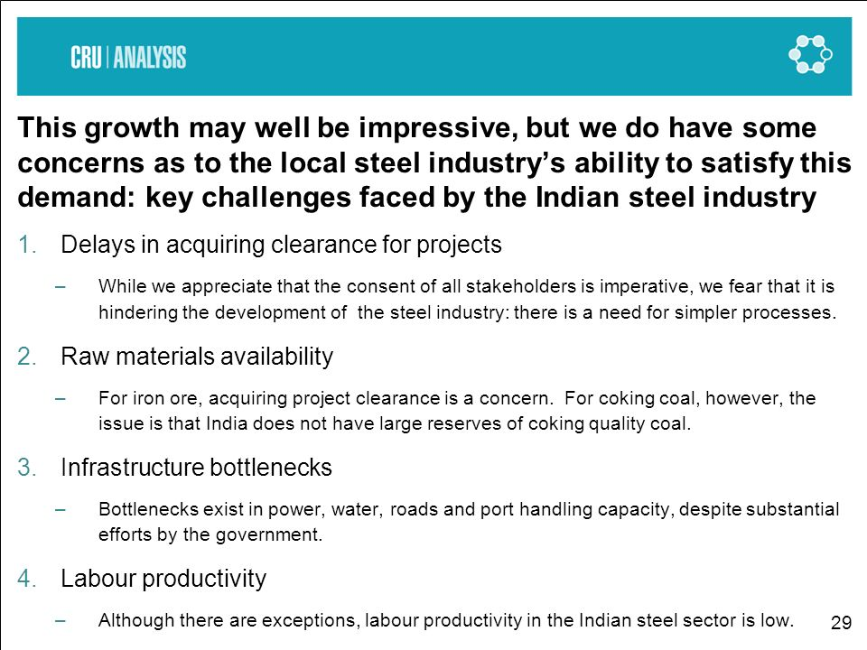 29 This growth may well be impressive, but we do have some concerns as to the local steel industrys ability to satisfy this demand: key challenges fac