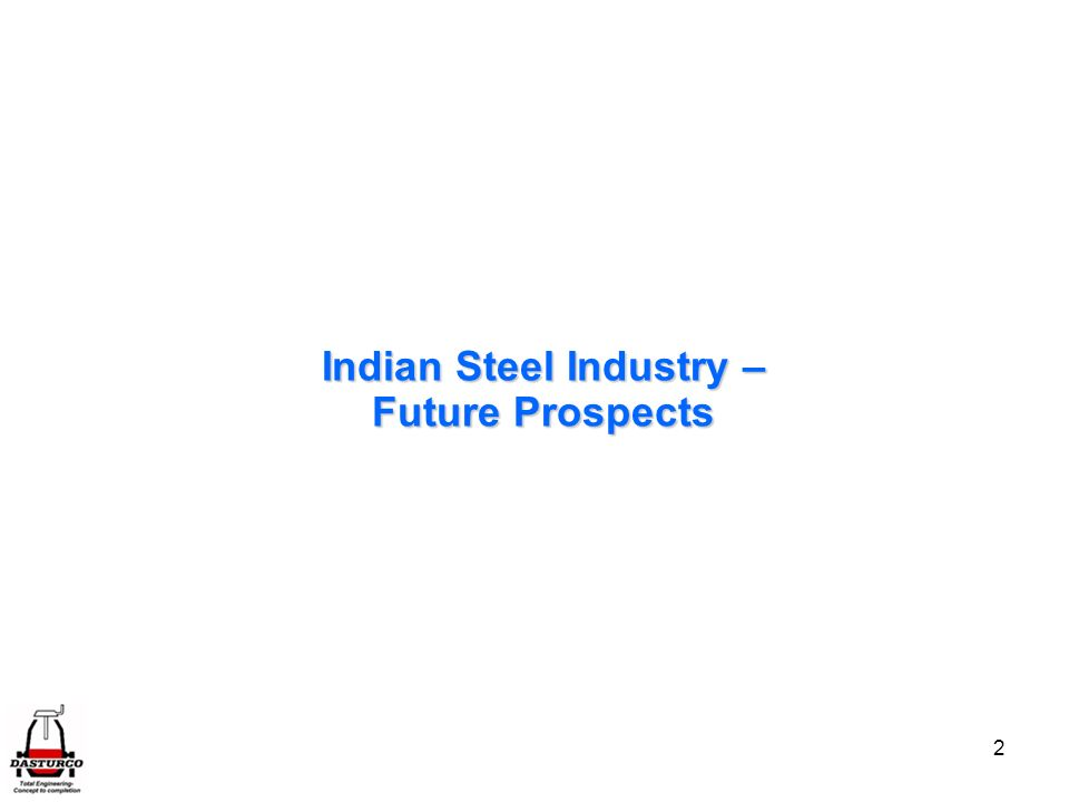 2 Indian Steel Industry – Future Prospects