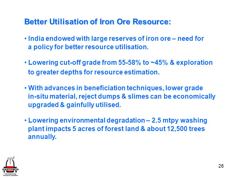 26 Better Utilisation of Iron Ore Resource: India endowed with large reserves of iron ore – need for a policy for better resource utilisation.