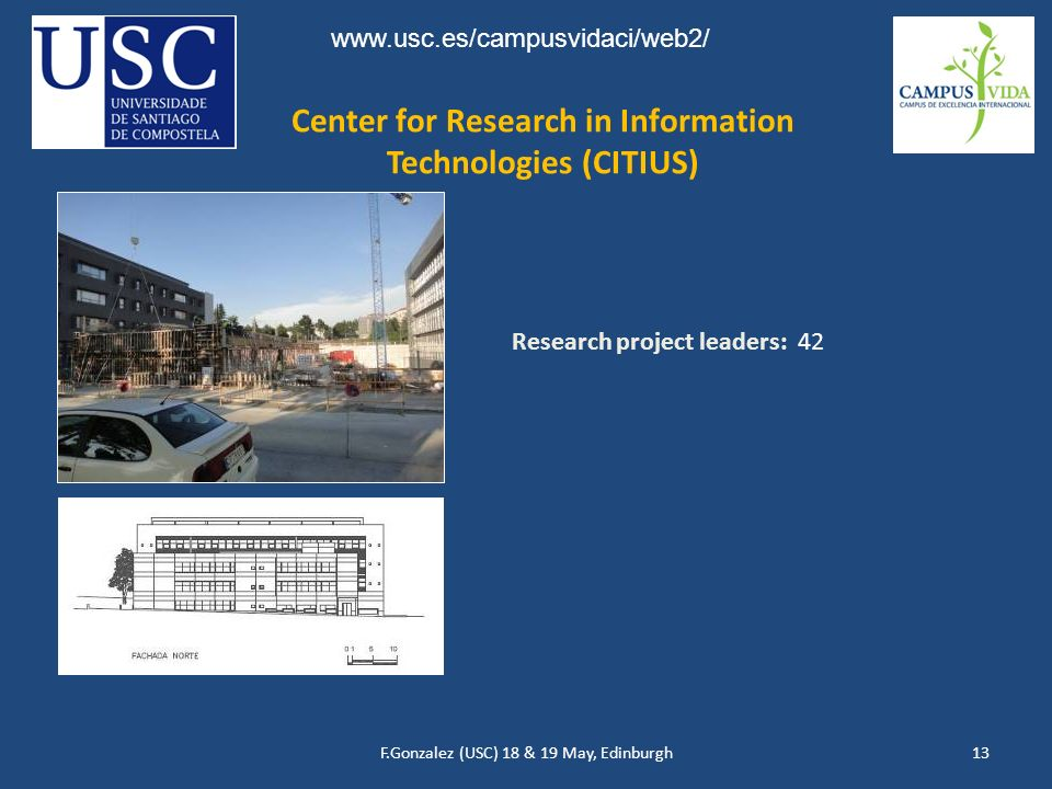 F.Gonzalez (USC) 18 & 19 May, Edinburgh13 Center for Research in Information Technologies (CITIUS) Research project leaders: 42 www.usc.es/campusvidaci/web2/