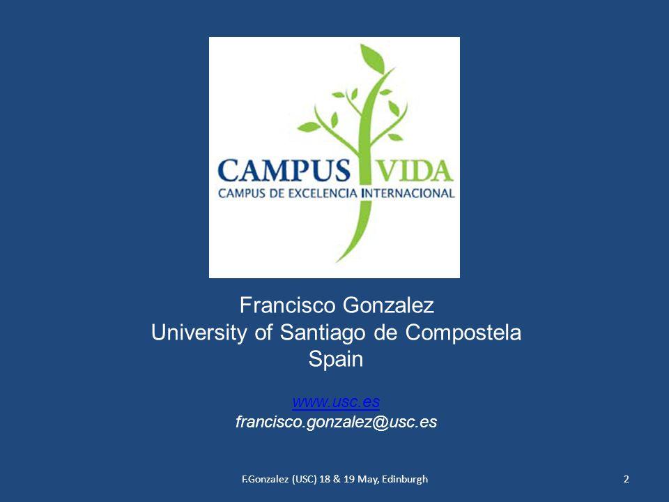 F.Gonzalez (USC) 18 & 19 May, Edinburgh2 Francisco Gonzalez University of Santiago de Compostela Spain www.usc.es francisco.gonzalez@usc.es