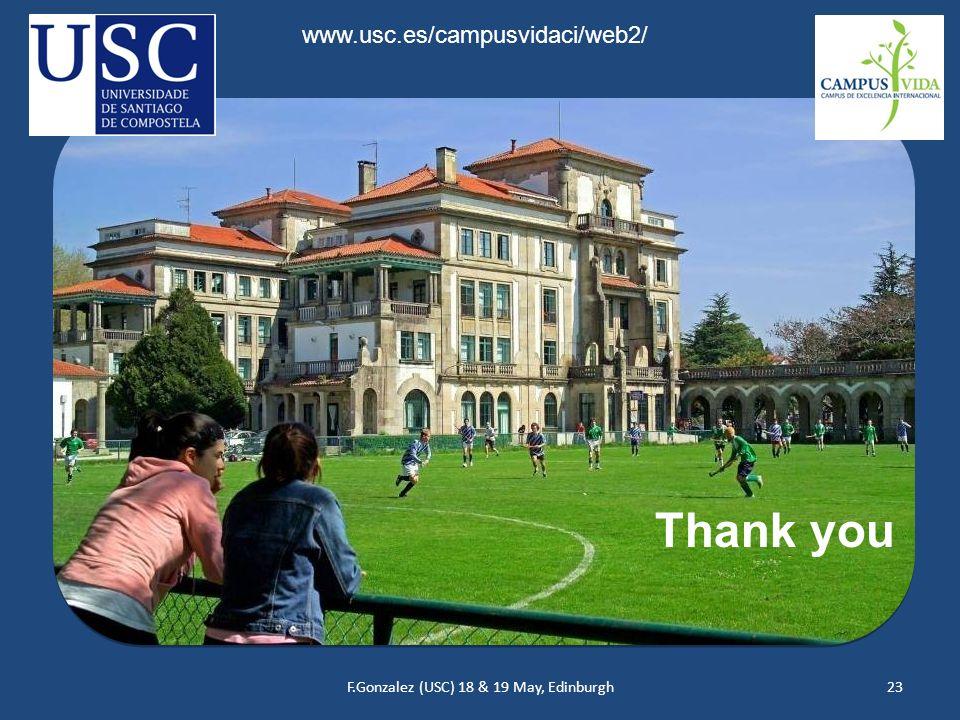 F.Gonzalez (USC) 18 & 19 May, Edinburgh23 Thank you www.usc.es/campusvidaci/web2/