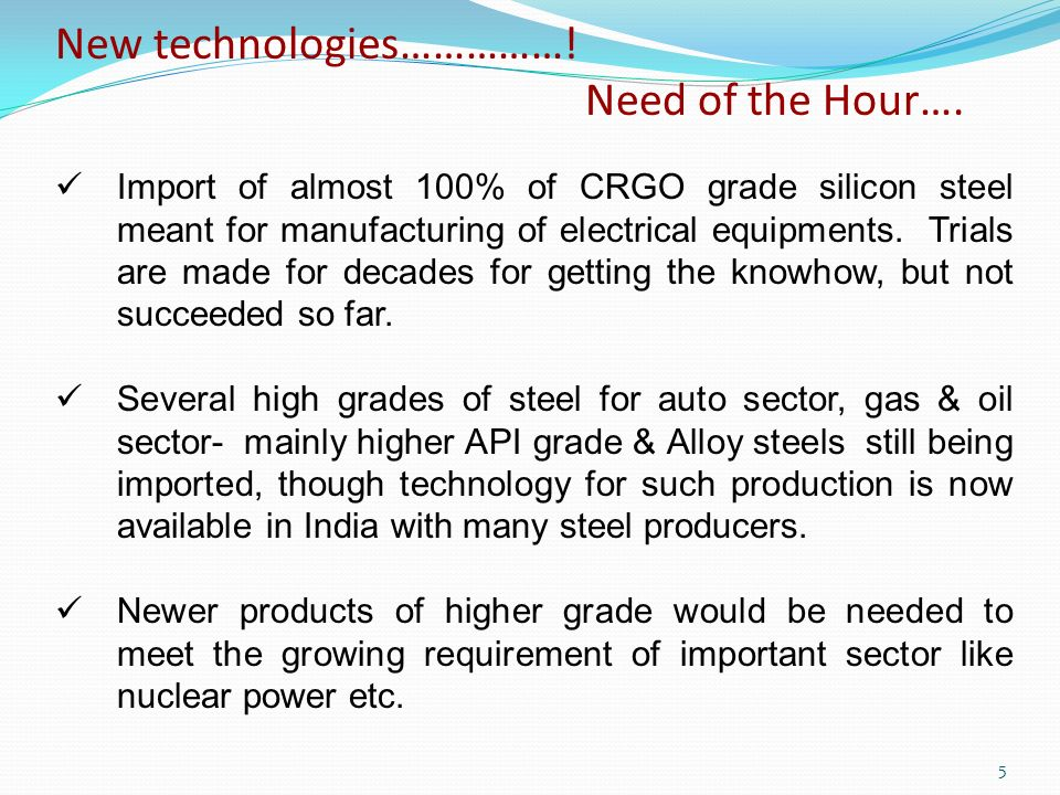 Import of almost 100% of CRGO grade silicon steel meant for manufacturing of electrical equipments. Trials are made for decades for getting the knowho