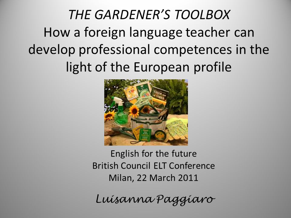 THE GARDENERS TOOLBOX How a foreign language teacher can develop professional competences in the light of the European profile English for the future