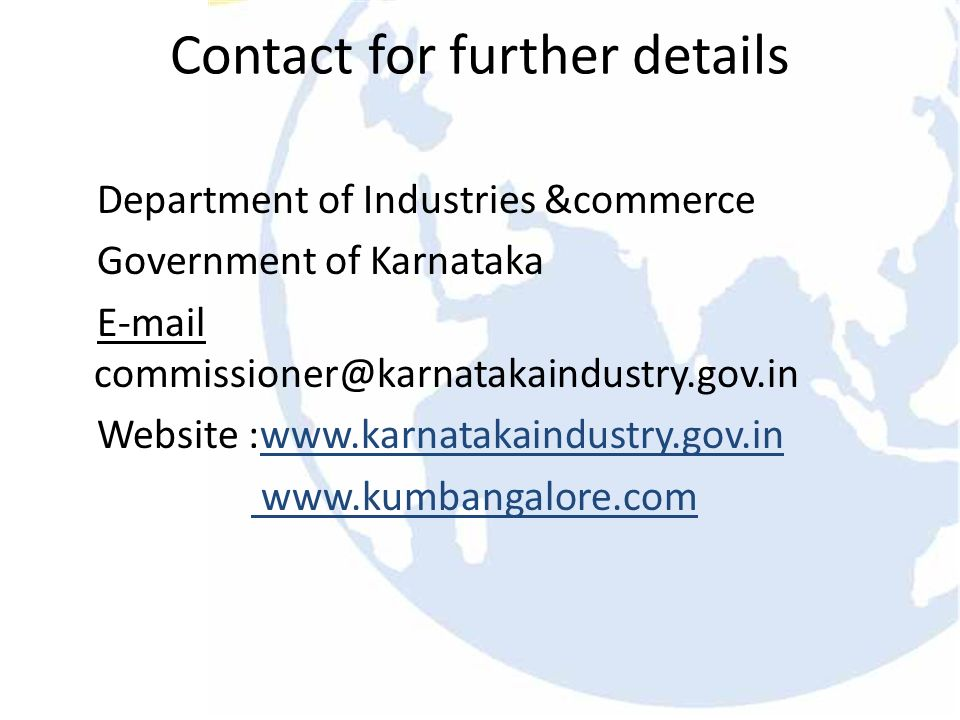 Contact for further details Department of Industries &commerce Government of Karnataka E-mail commissioner@karnatakaindustry.gov.in Website :www.karnatakaindustry.gov.in www.kumbangalore.com