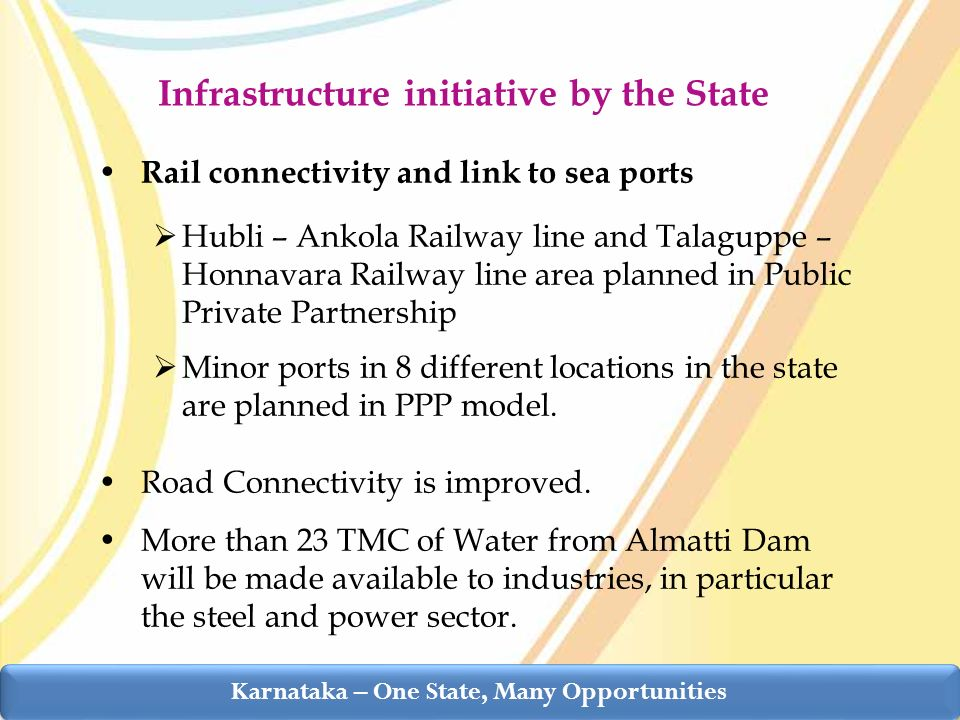 Rail connectivity and link to sea ports Hubli – Ankola Railway line and Talaguppe – Honnavara Railway line area planned in Public Private Partnership Minor ports in 8 different locations in the state are planned in PPP model.