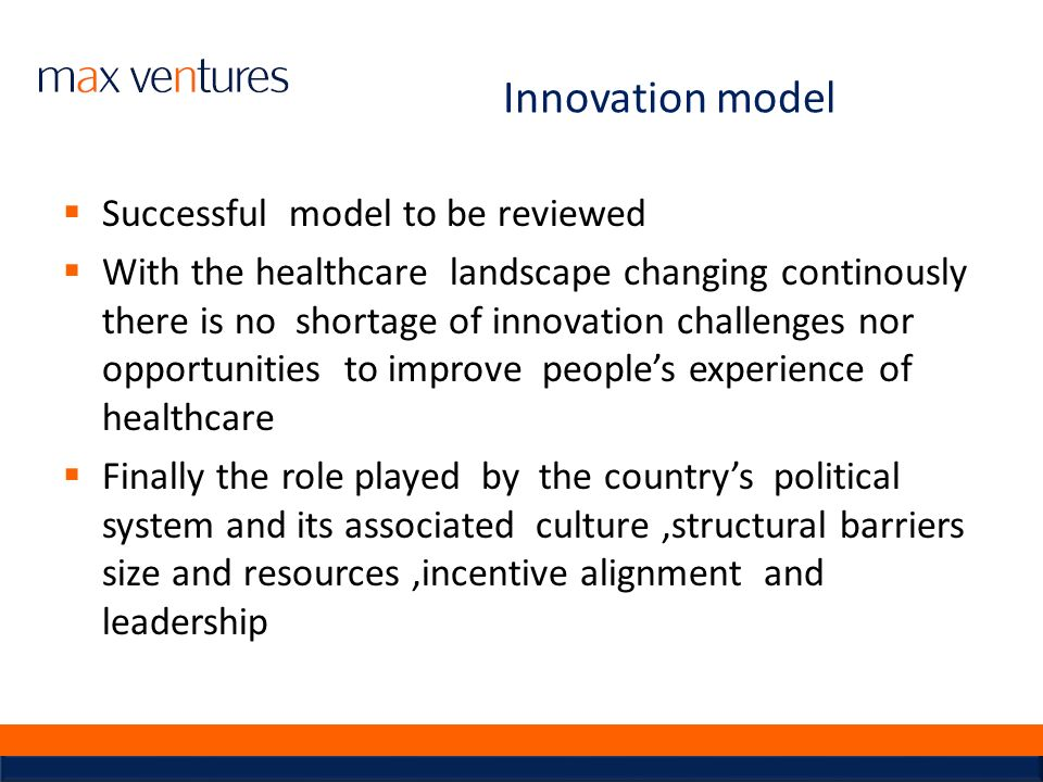 Innovation model Successful model to be reviewed With the healthcare landscape changing continously there is no shortage of innovation challenges nor