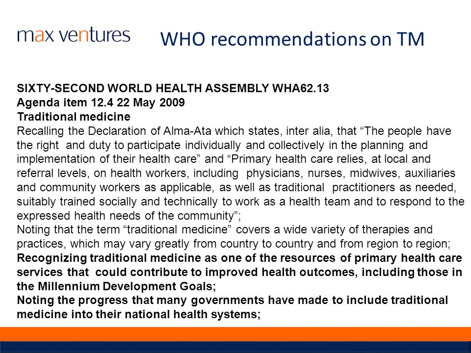 WHO recommendations on TM SIXTY-SECOND WORLD HEALTH ASSEMBLY WHA62.13 Agenda item 12.4 22 May 2009 Traditional medicine Recalling the Declaration of A