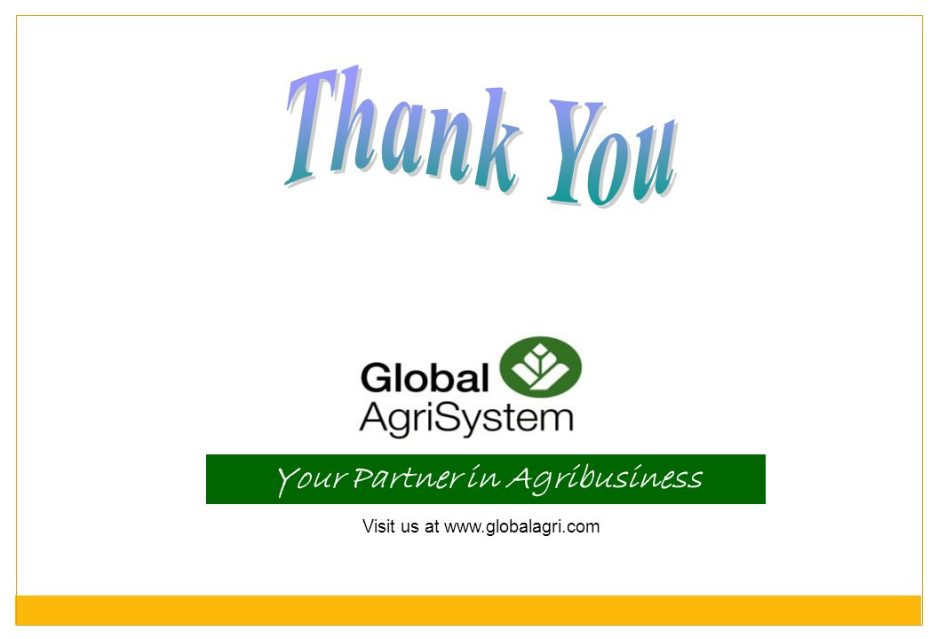 Visit us at www.globalagri.com Your Partner in Agribusiness