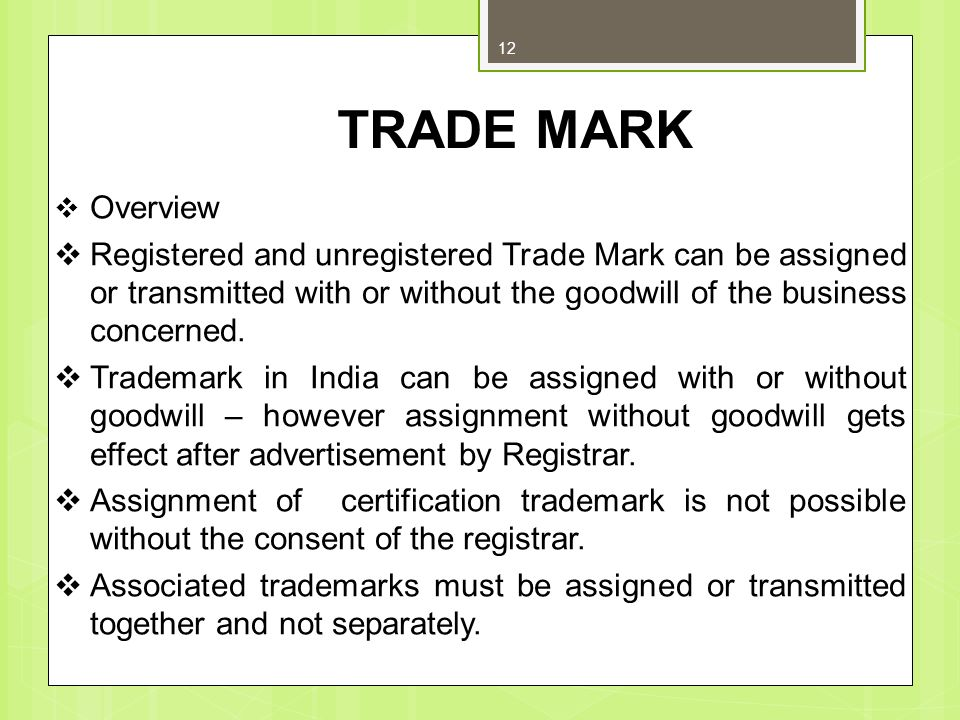 Overview Registered and unregistered Trade Mark can be assigned or transmitted with or without the goodwill of the business concerned.