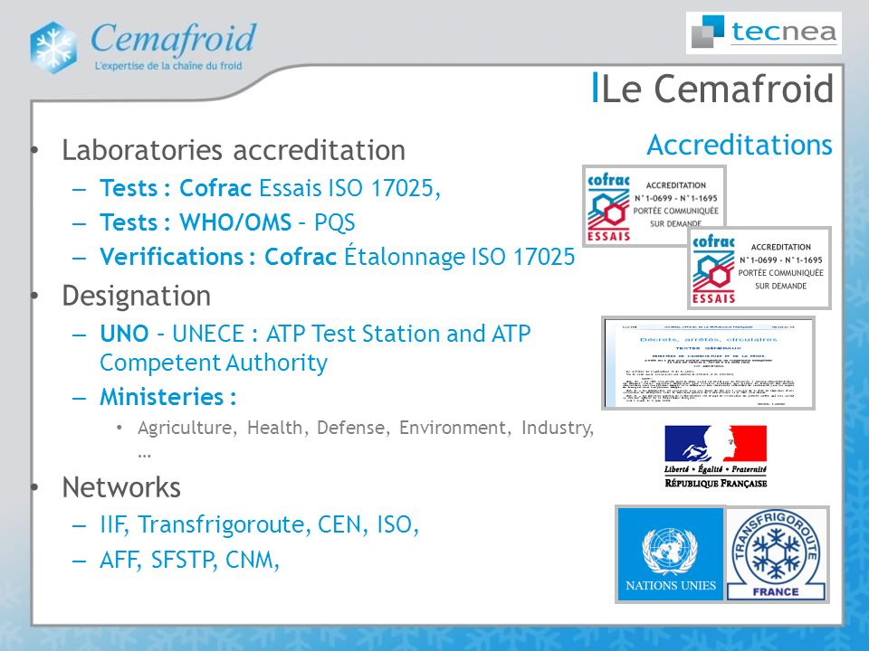 І Le Cemafroid Laboratories accreditation – Tests : Cofrac Essais ISO 17025, – Tests : WHO/OMS – PQS – Verifications : Cofrac Étalonnage ISO 17025 Des