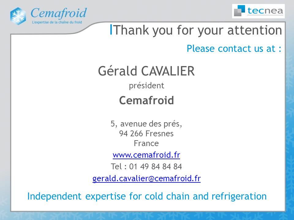 І Thank you for your attention Please contact us at : Gérald CAVALIER président Cemafroid 5, avenue des prés, 94 266 Fresnes France www.cemafroid.fr T
