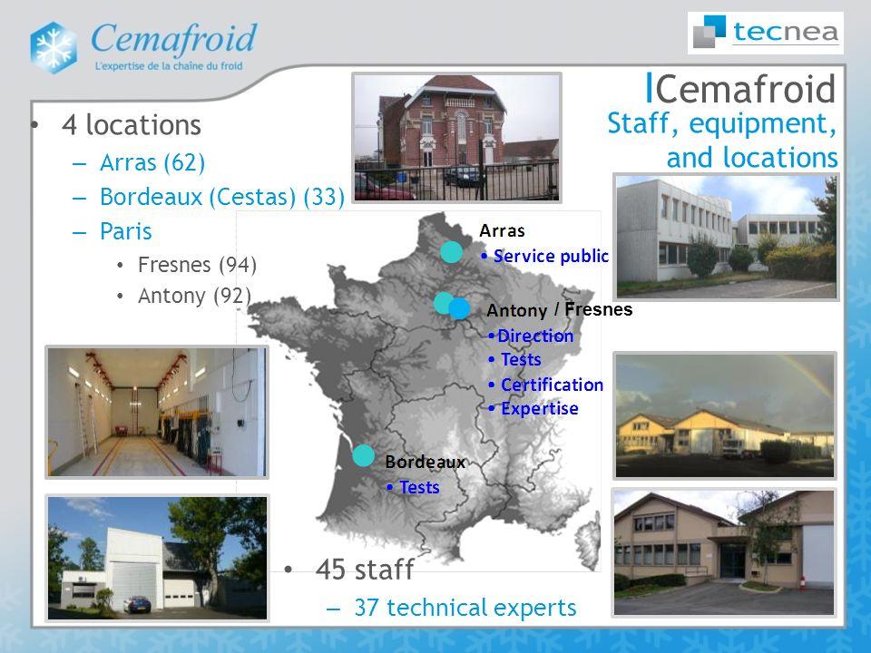 І Cemafroid 4 locations – Arras (62) – Bordeaux (Cestas) (33) – Paris Fresnes (94) Antony (92) / Fresnes Staff, equipment, and locations 45 staff – 37