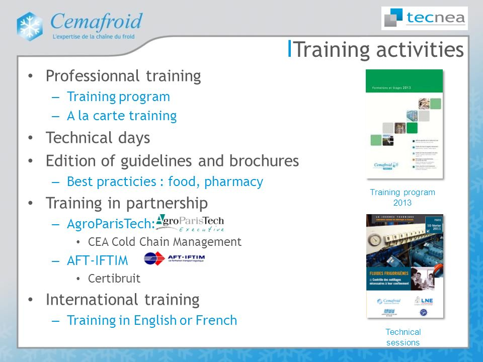 І Training activities Professionnal training – Training program – A la carte training Technical days Edition of guidelines and brochures – Best practi