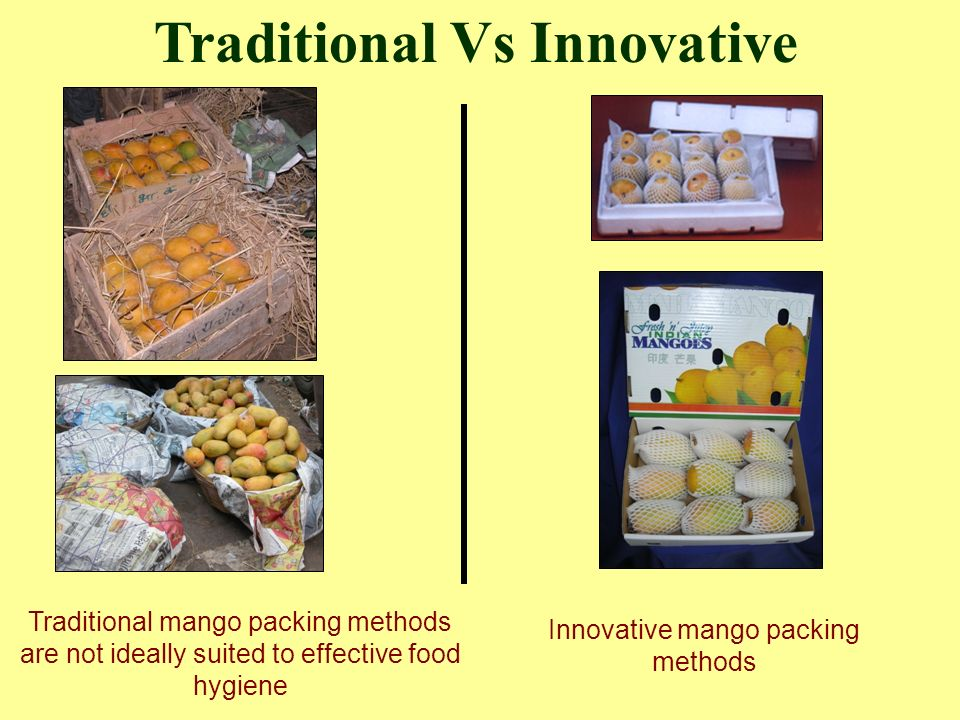 Traditional Vs Innovative Traditional mango packing methods are not ideally suited to effective food hygiene Innovative mango packing methods