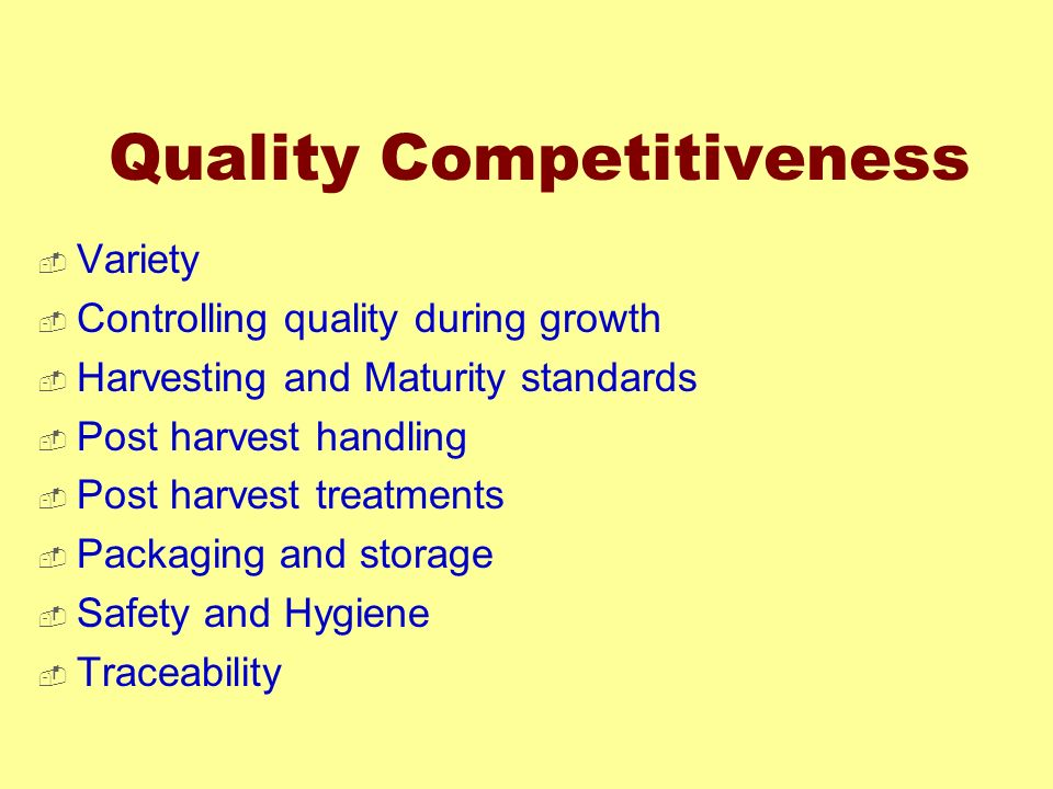 Quality Competitiveness Variety Controlling quality during growth Harvesting and Maturity standards Post harvest handling Post harvest treatments Pack
