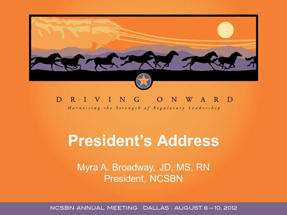 Presidents Address Myra A. Broadway, JD, MS, RN President, NCSBN