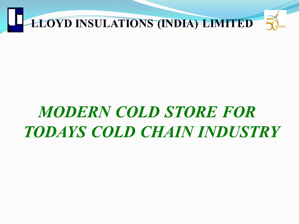 LLOYD INSULATIONS (INDIA) LIMITED MODERN COLD STORE FOR TODAYS COLD CHAIN INDUSTRY