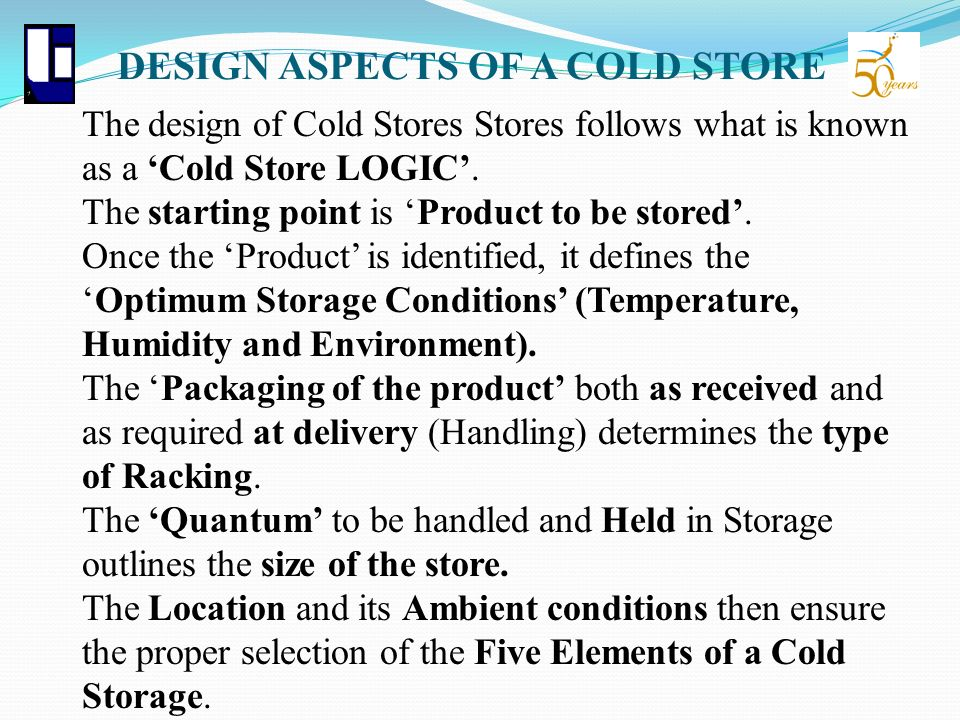 DESIGN ASPECTS OF A COLD STORE The design of Cold Stores Stores follows what is known as a Cold Store LOGIC. The starting point is Product to be store