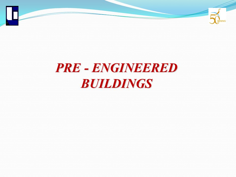 PRE - ENGINEERED BUILDINGS