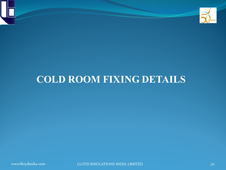 www.lloydindia.com LLOYD INSULATIONS INDIA LIMITED 50 COLD ROOM FIXING DETAILS