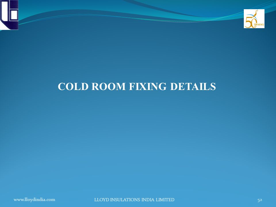 www.lloydindia.com LLOYD INSULATIONS INDIA LIMITED 52 COLD ROOM FIXING DETAILS