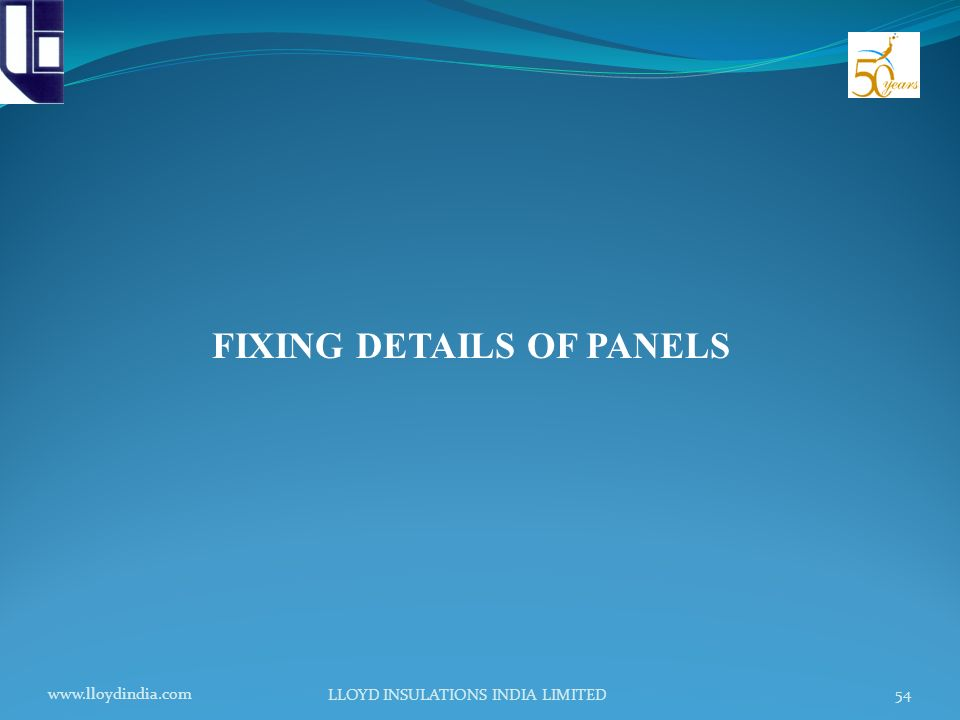 www.lloydindia.com LLOYD INSULATIONS INDIA LIMITED 54 FIXING DETAILS OF PANELS
