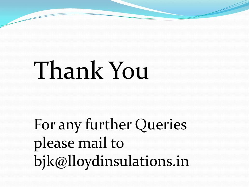 Thank You For any further Queries please mail to bjk@lloydinsulations.in