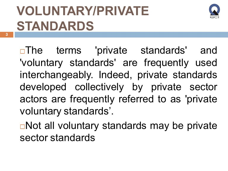 VOLUNTARY/PRIVATE STANDARDS The terms private standards and voluntary standards are frequently used interchangeably.