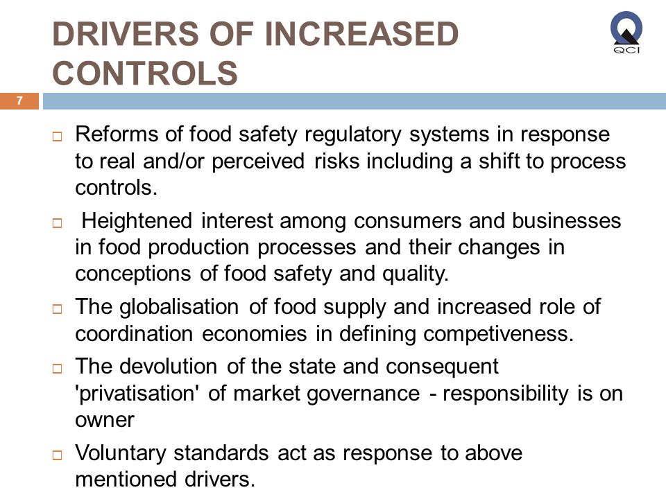 DRIVERS OF INCREASED CONTROLS Reforms of food safety regulatory systems in response to real and/or perceived risks including a shift to process controls.