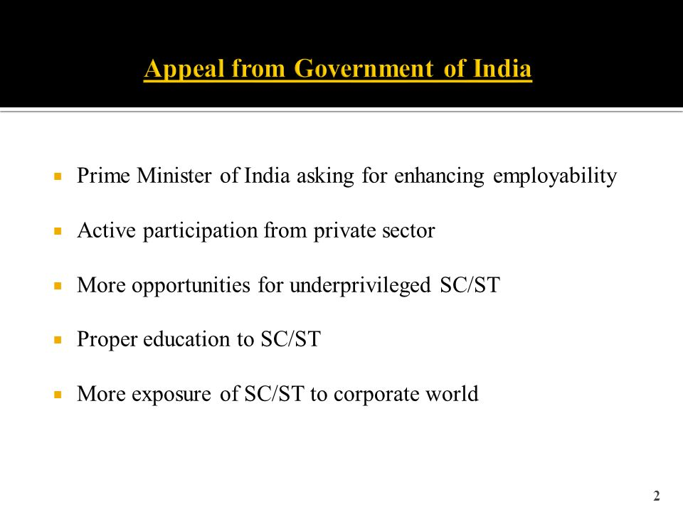 Prime Minister of India asking for enhancing employability Active participation from private sector More opportunities for underprivileged SC/ST Proper education to SC/ST More exposure of SC/ST to corporate world 2