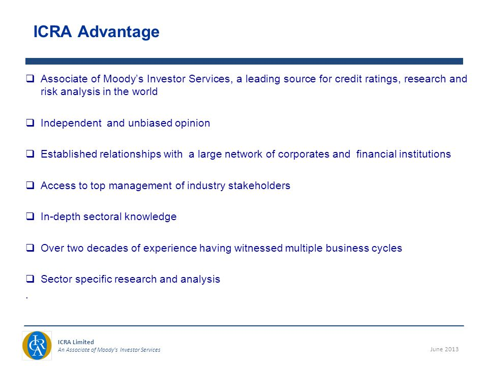 June 2013 ICRA Limited An Associate of Moodys Investor Services qAssociate of Moodys Investor Services, a leading source for credit ratings, research