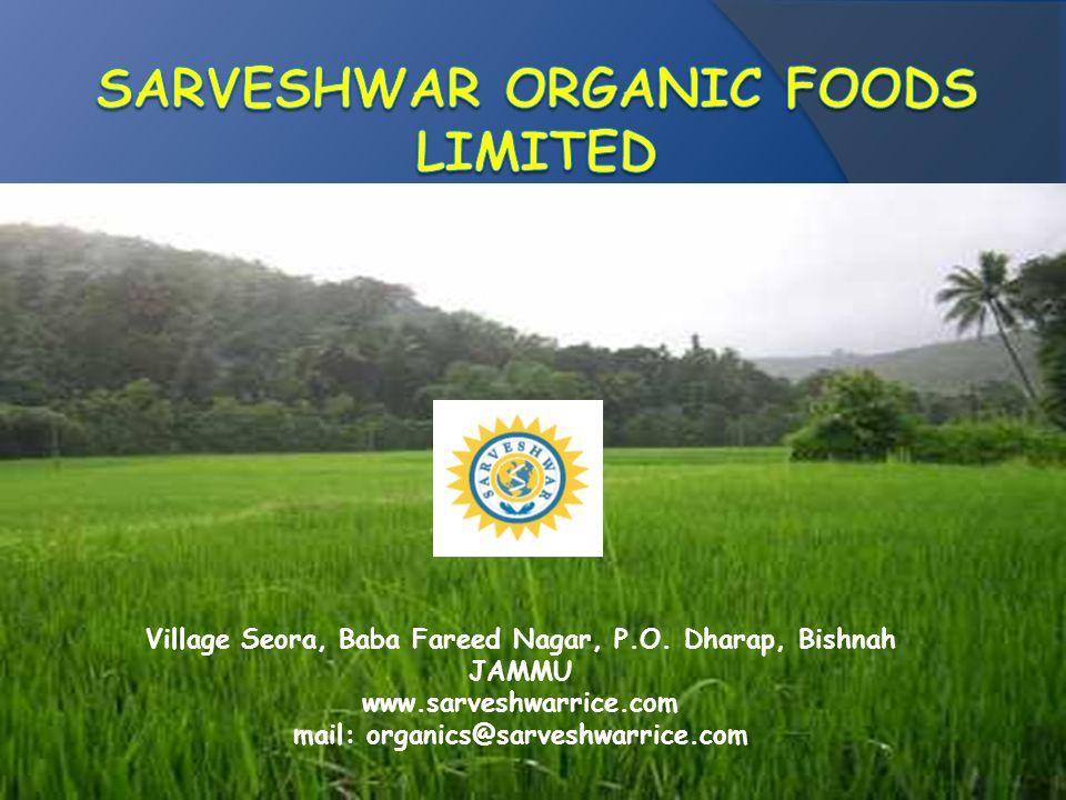 Village Seora, Baba Fareed Nagar, P.O. Dharap, Bishnah JAMMU www.sarveshwarrice.com mail: organics@sarveshwarrice.com