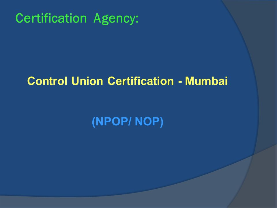 Certification Agency: Control Union Certification - Mumbai (NPOP/ NOP)
