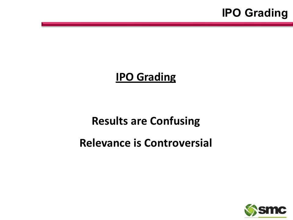 IPO Grading Results are Confusing Relevance is Controversial