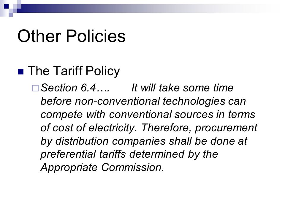 Other Policies Tariff Policy Such procurement by Distribution Licensees for future requirements shall be done, as far as possible, through competitive bidding process under Section 63 of the Act within suppliers offering energy from same type of non-conventional sources.
