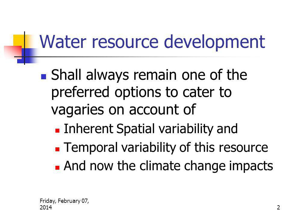 Friday, February 07, 2014 2 Water resource development Shall always remain one of the preferred options to cater to vagaries on account of Inherent Sp