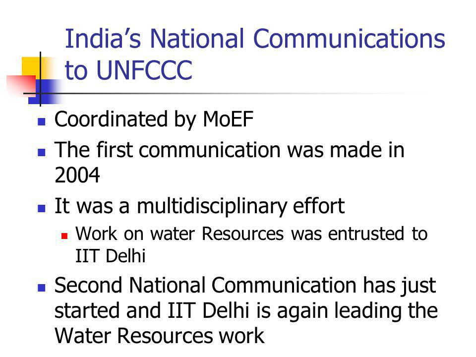 Indias National Communications to UNFCCC Coordinated by MoEF The first communication was made in 2004 It was a multidisciplinary effort Work on water