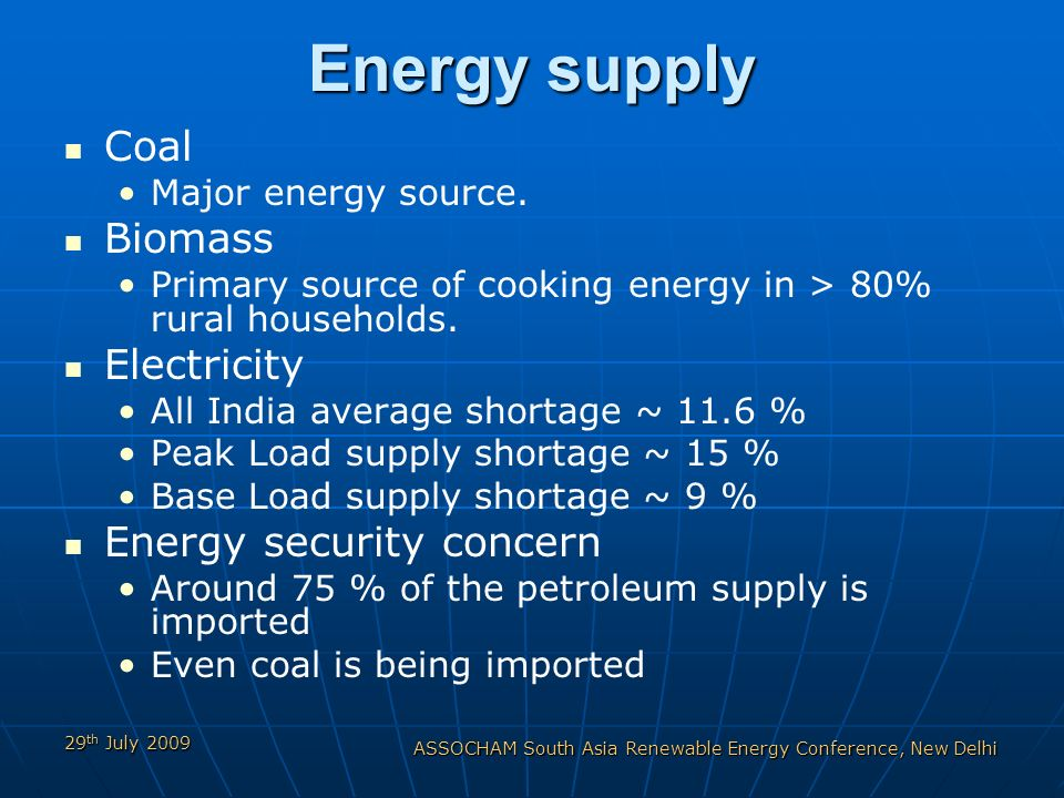 29 th July 2009 ASSOCHAM South Asia Renewable Energy Conference, New Delhi Energy supply Coal Major energy source.