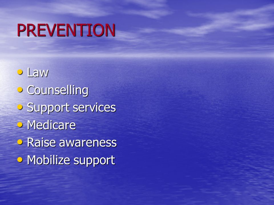 PREVENTION Law Law Counselling Counselling Support services Support services Medicare Medicare Raise awareness Raise awareness Mobilize support Mobili